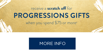 Receive a scratch off for Progressions Gifts when you spend $75 or more.