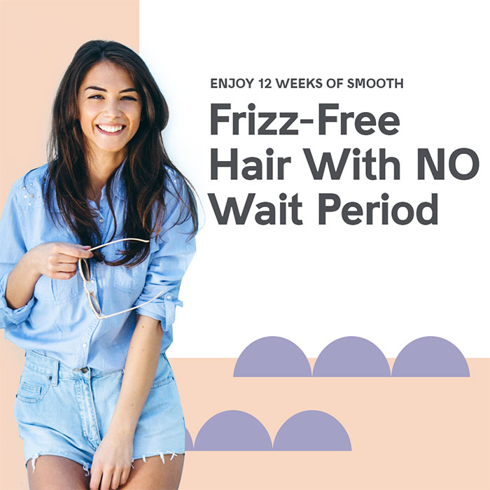 Frizz-Free Hair With No Wait Period